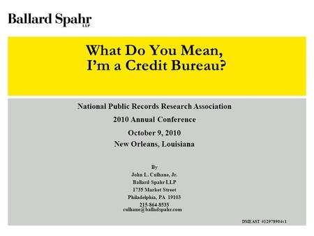 What Do You Mean, I'm a Credit Bureau? National Public Records Research Association 2010 Annual Conference October 9, 2010 New Orleans, Louisiana By John.