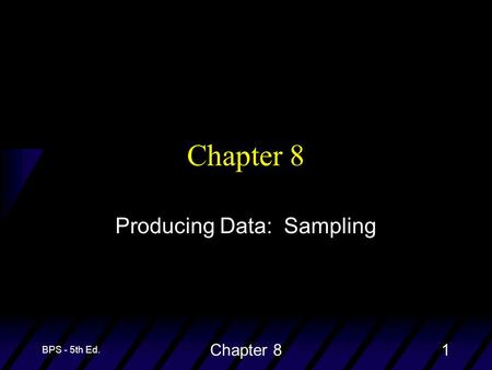 BPS - 5th Ed. Chapter 81 Producing Data: Sampling.