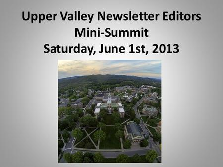 Upper Valley Newsletter Editors Mini-Summit Saturday, June 1st, 2013.