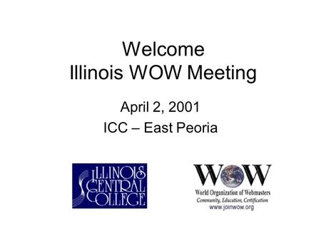 Welcome Illinois WOW Meeting April 2, 2001 ICC – East Peoria.