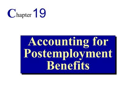 1 Accounting for Postemployment Benefits C hapter 19.