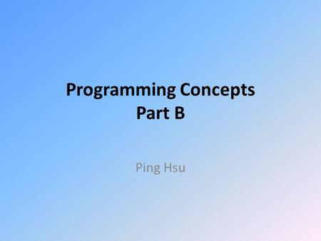 Programming Concepts Part B Ping Hsu. Functions A function is a way to organize the program so that: – frequently used sets of instructions or – a set.