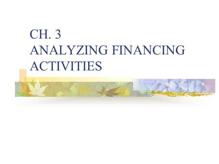 CH. 3 ANALYZING FINANCING ACTIVITIES. Preview Financing liabilities: all forms of credit financing. Operating liabilities: obligations that arise from.
