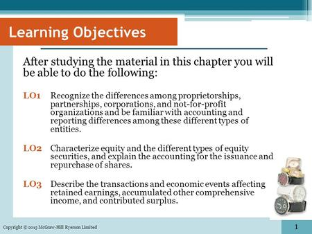 1 Learning Objectives After studying the material in this chapter you will be able to do the following: LO1 Recognize the differences among proprietorships,