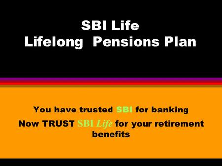 SBI Life Lifelong Pensions Plan You have trusted SBI for banking Now TRUST SBI Life for your retirement benefits.