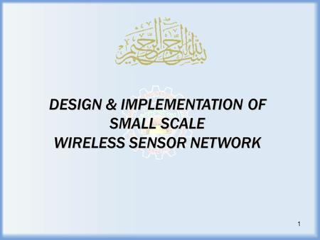 DESIGN & IMPLEMENTATION OF SMALL SCALE WIRELESS SENSOR NETWORK