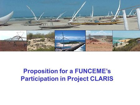 Proposition for a FUNCEME's Participation in Project CLARIS.