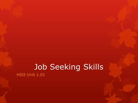 Job Seeking Skills HSII-Unit 1.01. Job Seeking  Explore job sources  Identify places of employment  Complete (Professional Portfolio)  cover letter.