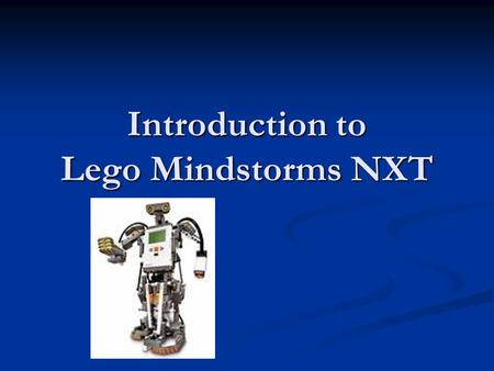 Introduction to Lego Mindstorms NXT