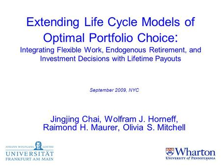 Extending Life Cycle Models of Optimal Portfolio Choice : Integrating Flexible Work, Endogenous Retirement, and Investment Decisions with Lifetime Payouts.