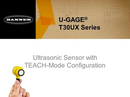 U-GAGE ® T30UX Series Ultrasonic Sensor with TEACH-Mode Configuration.