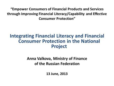 """Empower Consumers of Financial Products and Services through Improving Financial Literacy/Capability and Effective Consumer Protection"" Integrating Financial."