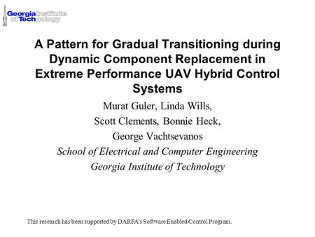 A Pattern for Gradual Transitioning during Dynamic Component Replacement in Extreme Performance UAV Hybrid Control Systems Murat Guler, Linda Wills, Scott.