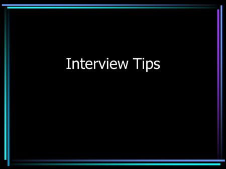 Interview Tips. Get plenty of sleep the night before the interview so that you will feel fresh and alert.