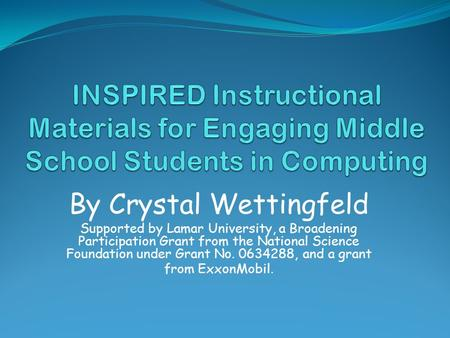 By Crystal Wettingfeld Supported by Lamar University, a Broadening Participation Grant from the National Science Foundation under Grant No. 0634288, and.