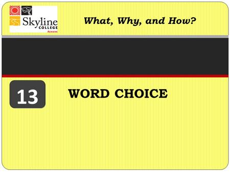 WORD CHOICE What, Why, and How? 13. WHAT IS WORD CHOICE? Of course, it is what it sounds like: choosing the best, most effective words to form clear and.