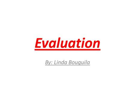 Evaluation By: Linda Bouguila. Evaluation of each stage.