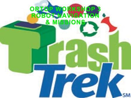 ORTOP WORKSHOP 3 ROBOT NAVIGATION & MISSIONS ORTOP WORKSHOP 3 ROBOT NAVIGATION & MISSIONS.