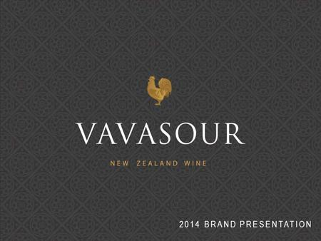 2014 BRAND PRESENTATION. Pioneering brand in Awatere Valley Sauvignon Blanc & Pinot Noir focus Uncompromising quality Complex, intense wines with regional.