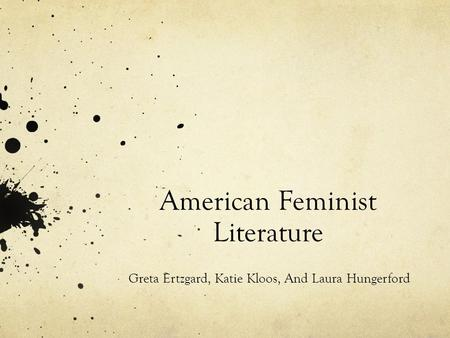 American Feminist Literature Greta Ertzgard, Katie Kloos, And Laura Hungerford.