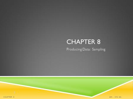 CHAPTER 8 Producing Data: Sampling BPS - 5TH ED.CHAPTER 8 1.