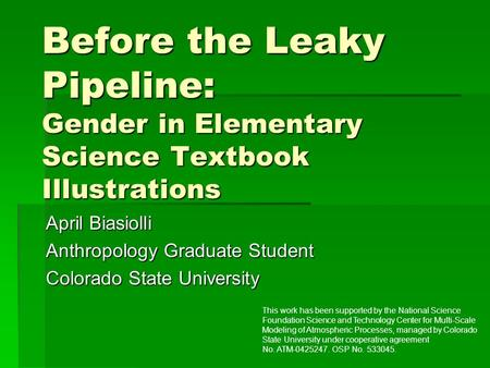 Before the Leaky Pipeline: Gender in Elementary Science Textbook Illustrations April Biasiolli Anthropology Graduate Student Colorado State University.