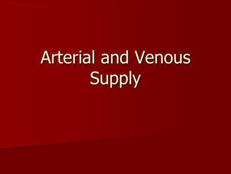 Arterial and Venous Supply. Types of Blood Vessels Artery – carry blood away from heart to arterioles Artery – carry blood away from heart to arterioles.