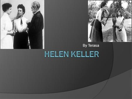 By Terasa. The Early Years... Helen Keller was born in 1880 in Tuscumbia Alabama June 27. Helen Keller hobbies where learning fast and writing books.