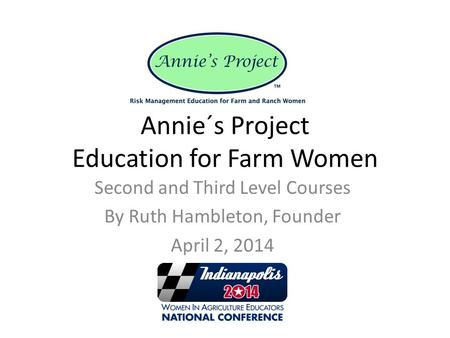 Annie´s Project Education for Farm Women Second and Third Level Courses By Ruth Hambleton, Founder April 2, 2014.