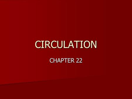 CIRCULATION CHAPTER 22. Circulatory Systems Blood flows through blood vessels Blood flows through blood vessels Heart generates force to keep blood moving.
