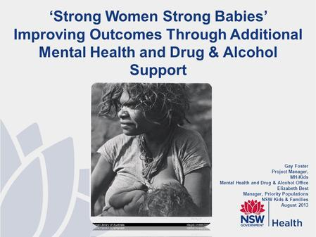 Gay Foster Project Manager, MH-Kids Mental Health and Drug & Alcohol Office Elizabeth Best Manager, Priority Populations NSW Kids & Families August 2013.