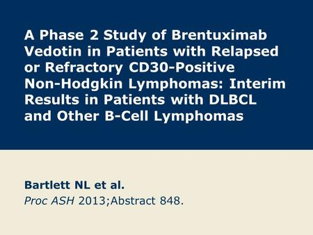 A Phase 2 Study of Brentuximab Vedotin in Patients with Relapsed or Refractory CD30-Positive Non-Hodgkin Lymphomas: Interim Results in Patients with DLBCL.