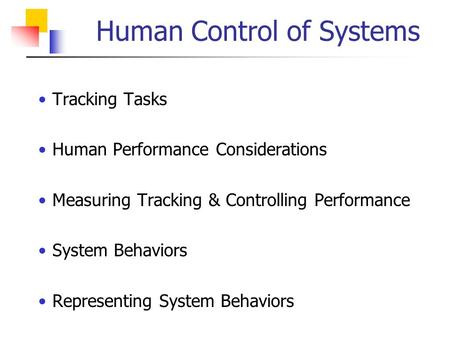Human Control of Systems Tracking Tasks Human Performance Considerations Measuring Tracking & Controlling Performance System Behaviors Representing System.