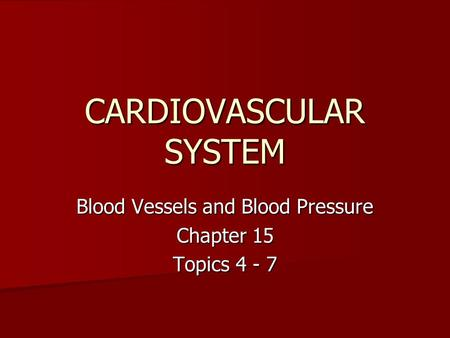 CARDIOVASCULAR SYSTEM Blood Vessels and Blood Pressure Chapter 15 Topics 4 - 7.