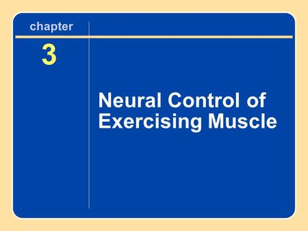 Chapter 3 Neural Control of Exercising Muscle.