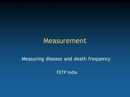 Measurement Measuring disease and death frequency FETP India.