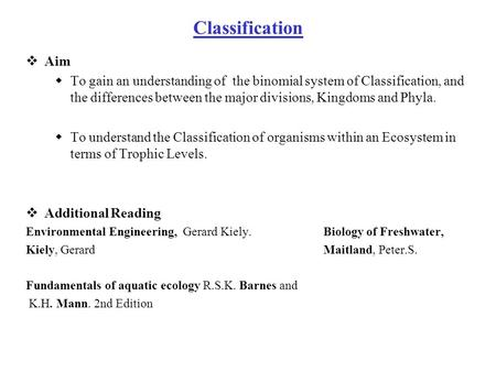 Classification  Aim  To gain an understanding of the binomial system of Classification, and the differences between the major divisions, Kingdoms and.