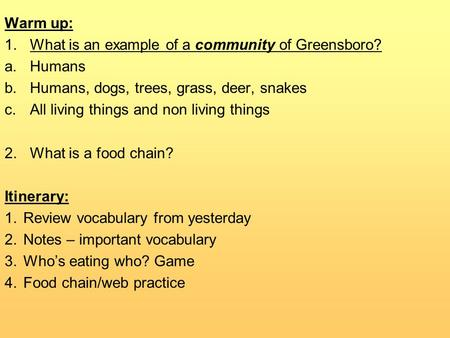 Warm up: 1.What is an example of a community of Greensboro? a.Humans b.Humans, dogs, trees, grass, deer, snakes c.All living things and non living things.
