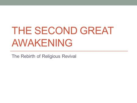 THE SECOND GREAT AWAKENING The Rebirth of Religious Revival.