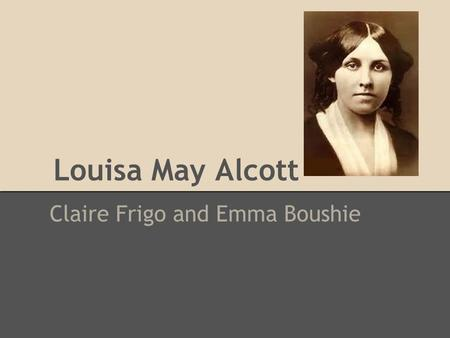 louisa may alcott and her work essay In 1877, louisa may alcott went to boston's bellevue hotel for a few weeks to write a modern mephistopheles, a gothic thriller that was a major change from little women and her other youth.