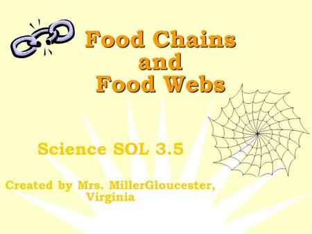 Food Chains and Food Webs Science SOL 3.5 Created by Mrs. MillerGloucester, Virginia.