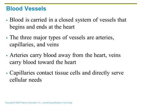 Blood Vessels Blood is carried in a closed system of vessels that begins and ends at the heart The three major types of vessels are arteries, capillaries,
