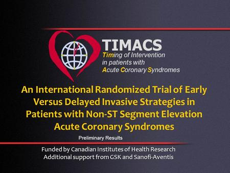 An International Randomized Trial of Early Versus Delayed Invasive Strategies in Patients with Non-ST Segment Elevation Acute Coronary Syndromes TIMACS.