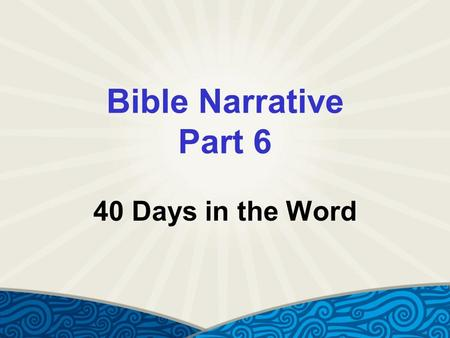 Bible Narrative Part 6 40 Days in the Word. Genesis Introduced Good – choosing the other  Choosing God and neighbor before self Evil – choosing self.