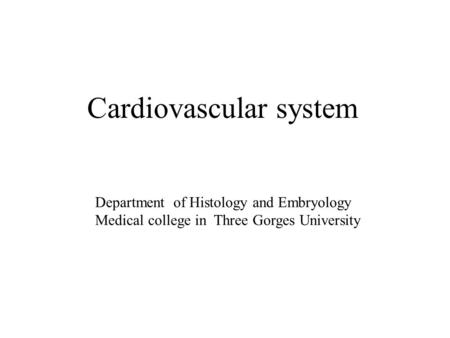 Cardiovascular system Department of Histology and Embryology Medical college in Three Gorges University.