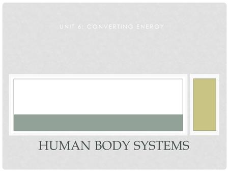 UNIT 6: CONVERTING ENERGY HUMAN BODY SYSTEMS. REVIEW: RECALL THE REACTANTS FOR CELLULAR RESPIRATION… What three major organ systems are directly involved.