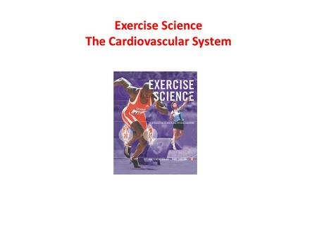 Exercise Science The Cardiovascular System Learning Goals Blood flows with oxygen to areas of need, then returns with waste products to be re oxygenated.