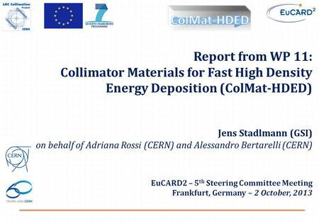 Report from WP 11: Collimator Materials for Fast High Density Energy Deposition (ColMat-HDED) Jens Stadlmann (GSI) on behalf of Adriana Rossi (CERN) and.