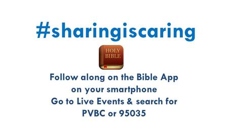 #sharingiscaring Follow along on the Bible App on your smartphone Go to Live Events & search for PVBC or 95035.