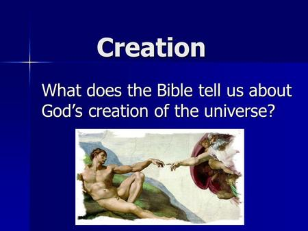 Creation What does the Bible tell us about God's creation of the universe?